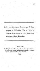 Lettre de Monseigneur l'Archevéque de Narbonne au Très-Saint Père le pape, en envoyant à sa sainteté la lettre des evéques françois réfugiés à Londres