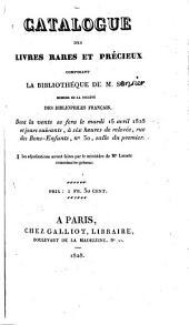 Catalogue de livres rares et précieux composant la bibliothèque de M.S***, [i.e. Sensier]: membre de la Société des bibliophiles francçais, dont la vente se fera la mardi, 15 avril 1828 et jours suivants
