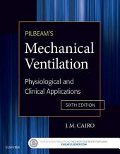 Pilbeam's Mechanical Ventilation - E-Book: Physiological and Clinical Applications, Edition 6