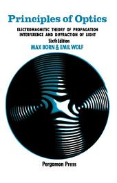 Principles of Optics: Electromagnetic Theory of Propagation, Interference and Diffraction of Light, Edition 6