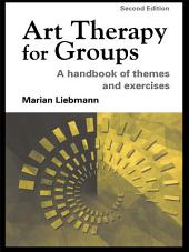 Art Therapy for Groups: A Handbook of Themes and Exercises, Edition 2
