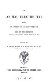 On animal electricity, an abstract [by J. Müller] of the discoveries of E. du Bois-Reymond, ed. by H.B. Jones