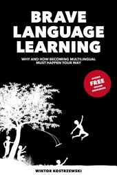 Brave Language Learning: Why and How Becoming Multilingual Must Happen Your Way