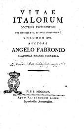 Vitae Italorum doctrina excellentium qui saeculis 17. et 18. floruerunt. Volumen 1. [-20] auctore Angelo Fabronio Academiae Pisanae curatore: 16