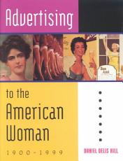 Advertising to the American Woman  1900 1999 PDF
