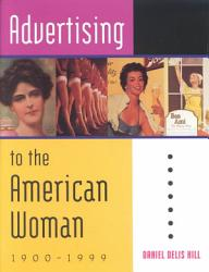 Advertising to the American Woman, 1900-1999