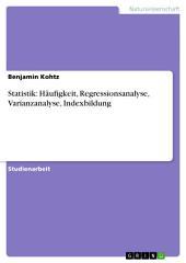 Statistik: Häufigkeit, Regressionsanalyse, Varianzanalyse, Indexbildung