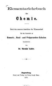 Elementarlehrbuch der Chemie: nach den neueren Ansichten der Wissenschaft für den Unterricht an Gewerb-, Real- und Präparandenschulen