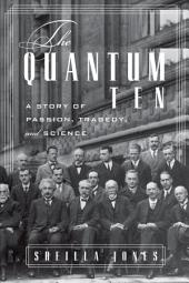 The Quantum Ten: A Story of Passion, Tragedy, Ambition, and Science