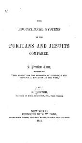 The educational systems of the Puritans and Jesuits compared: a premium essay, Volume 69; Volume 168