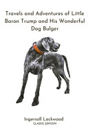 Download Travels and Adventures of Little Baron Trump and His Wonderful Dog Bulger Book
