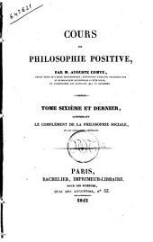 Cours de philosophie positive par Auguste Comte: Le complément de la philosophie sociale, et les conclusions générales, Volume6