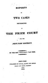 Reports of two cases determined in the prize court for the New York district