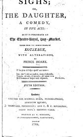 Sighs; Or, The Daughter: A Comedy in Five Acts: as it is Performed at the Theatre-Royal, Hay-Market. Taken from the German Drama of Kotzebue, with Alterations