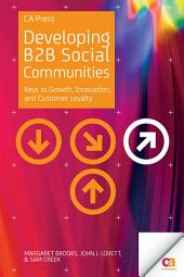 Developing B2B Social Communities: Keys to Growth, Innovation, and Customer Loyalty