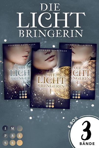 Sammelband der magischen Lichtbringer Trilogie von Erfolgsautorin Johanna Danninger PDF
