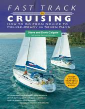 Fast Track to Cruising: How to Go from Novice to Cruise-Ready in Seven Days