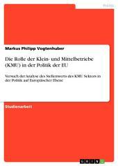 Die Rolle der Klein- und Mittelbetriebe (KMU) in der Politik der EU: Versuch der Analyse des Stellenwerts des KMU Sektors in der Politik auf Europäischer Ebene