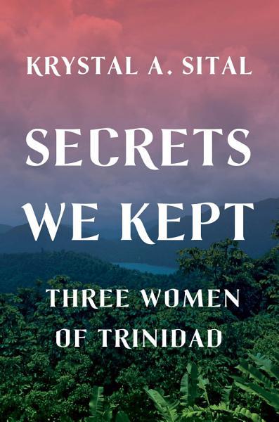 Download Secrets We Kept  Three Women of Trinidad Book