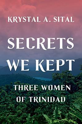 Secrets We Kept  Three Women of Trinidad