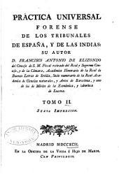 Práctica universal forense de los tribunales de España, y de las Indias: Volumen 2