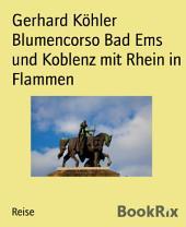 Blumencorso Bad Ems und Koblenz mit Rhein in Flammen