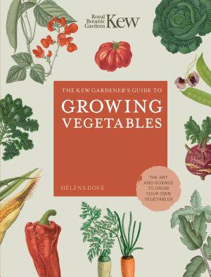 The Kew Gardener's Guide to Growing Vegetables