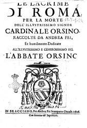 Le lacrime di Roma per la morte dell'illustrissimo signor cardinale Orsino. Raccolte da Andrea Fei, et humilmente dedicate all'illustrissimo e generosissimo sig. l'abbate Orsino
