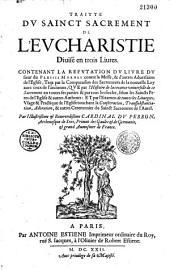 Traité du Saint Sacrement de l'Eucharistie, divisé en trois livres, contenant la réfutation du livre du sieur Du Plessis Mornay contre la messe et d'autres adversaires de l'Église... par l'illustrissime cardinal Du Perron,...