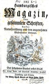 Hamburgisches Magazin, oder gesammlete Schriften, zum Unterricht und Vergnügen aus der Naturforschung und den angenehmen Wissenschaften überhaupt: Band 16