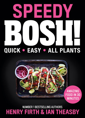 Speedy BOSH   Over 100 Quick and Easy Plant Based Meals in 30 Minutes