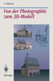 Von der Photographie zum 3D-Modell: Bestimmung computer-graphischer Beschreibungsattribute für reale 3D-Objekte mittels Analyse von 2D-Rasterbildern