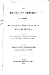 Progress of Infidelity in England, and the Only Effectual Principle by which it Can be Resisted
