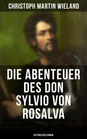 Die Abenteuer des Don Sylvio von Rosalva (Historischer Roman): Eine Geschichte, worinn alles Wunderbare natürlich zugeht