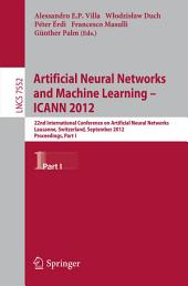 Artificial Neural Networks and Machine Learning -- ICANN 2012: 22nd International Conference on Artificial Neural Networks, Lausanne, Switzerland, September 11-14, 2012, Proceedings, Part 1