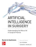 Artificial Intelligence in Surgery  Understanding the Role of AI in Surgical Practice PDF