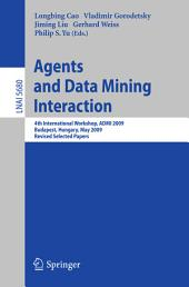Agents and Data Mining Interaction: 4th International Workshop on Agents and Data Mining Interaction, ADMI 2009, Budapest, Hungary, May 10-15,2009, Revised Selected Papers