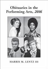 Obituaries in the Performing Arts, 2016