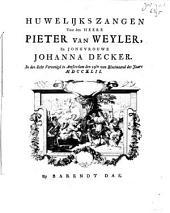 Huwelijkszangen voor den heere Pieter van Weyler, en jongvrouwe Johanna Decker. In den echt vereenigd in Amsterdam den 29ste van Bloeimaand des jaars MDCCXLII.