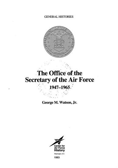 The Office of the Secretary of the Air Force  1947 1965 PDF