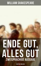 Ende gut, alles gut (Zweisprachige Ausgabe: Deutsch-Englisch)