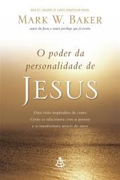 O poder da personalidade de Jesus: Uma visão inspiradora de como Cristo se relacionava com as pessoas e as transformava através do amor