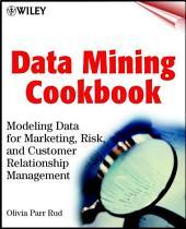 Data Mining Cookbook: Modeling Data for Marketing, Risk, and Customer Relationship Management