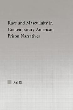 Race and Masculinity in Contemporary American Prison Novels PDF