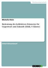 Bedeutung des kollektiven Erinnerns für Gegenwart und Zukunft (Ethik, 9. Klasse)