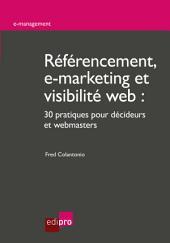 Référencement, e-marketing et visibilité web: 30 pratiques pour décideurs et webmasters