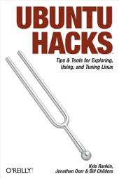 Ubuntu Hacks: Tips & Tools for Exploring, Using, and Tuning Linux