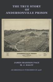 The True Story of Andersonville: A Defense of Major Henry Wirz