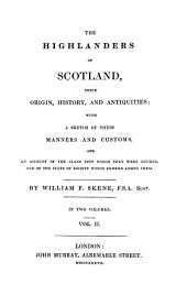 The Highlanders of Scotland,: Their Origin, History, and Antiquities, with a Sketch of Their Manners and Customs, and an Account of the Clans Into which They Were Divided, and of the State of Society which Existed Among Them, Volume 2