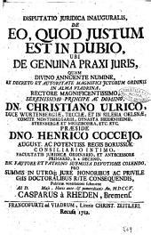 Disputatio juridica inauguralis, De eo, quod justum est in dubio, ubi de genuina praxi juris, ... rectore magnificentissimo, ... dn. Christiano Ulrico, ... Præside dno. Henrico Coccejo, ... Publicæ ventilationi submittit ad D. Maji, Horis ante-& pomeridianis an. 1705. Casparus à Rheden, Bremens
